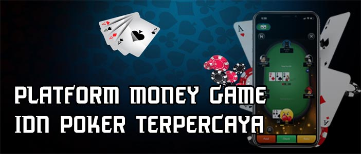 Platform-Money-Game-IDN-Poker-Terpercaya